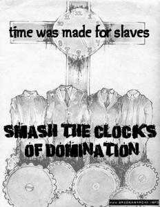time was made for slaves - smash the clocks of domination
